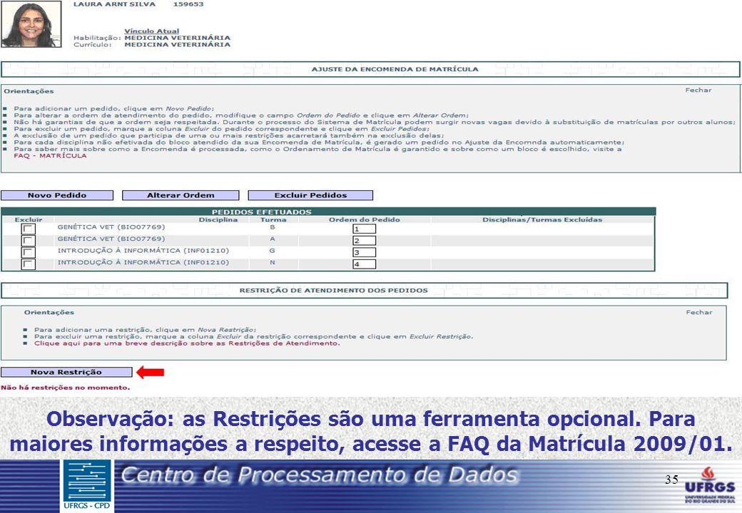 35 Observação: as Restrições são uma ferramenta opcional. Para maiores informações a respeito, acesse a FAQ da Matrícula 2009/01.