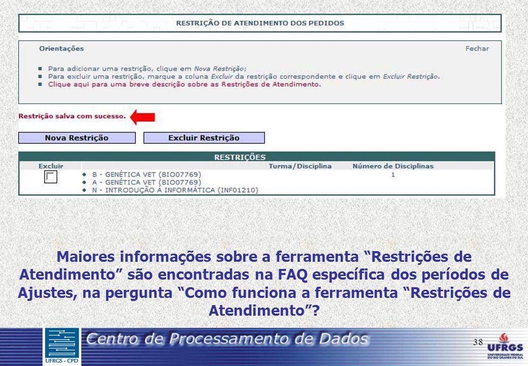 38 Maiores informações sobre a ferramenta Restrições de Atendimento são encontradas na FAQ específica dos períodos de Ajustes, na pergunta Como funciona a ferramenta Restrições de Atendimento?