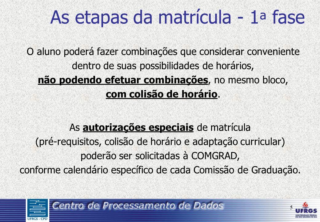5 As etapas da matrícula - 1 ª fase O aluno poderá fazer combinações que considerar conveniente dentro de suas possibilidades de horários, não podendo efetuar combinações, no mesmo bloco, com colisão de horário.