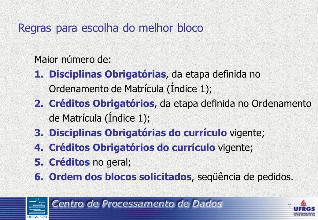 7 Maior número de: 1.Disciplinas Obrigatórias, da etapa definida no Ordenamento de Matrícula (Índice 1); 2.Créditos Obrigatórios, da etapa definida no Ordenamento de Matrícula (Índice 1); 3.Disciplinas Obrigatórias do currículo vigente; 4.Créditos Obrigatórios do currículo vigente; 5.Créditos no geral; 6.Ordem dos blocos solicitados, seqüência de pedidos.