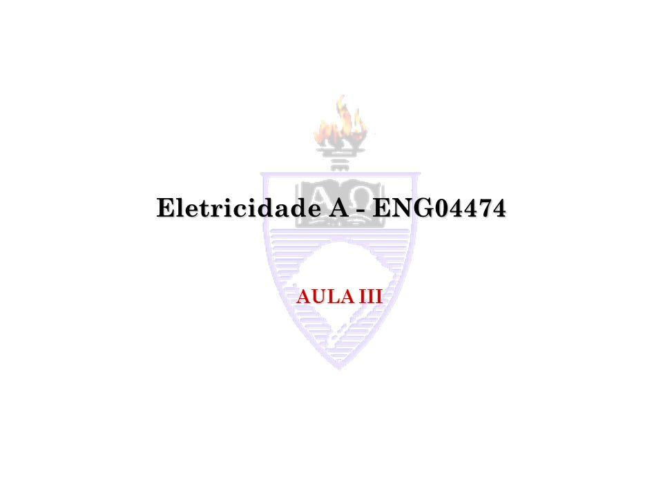 Eletricidade A - ENG04474 AULA III