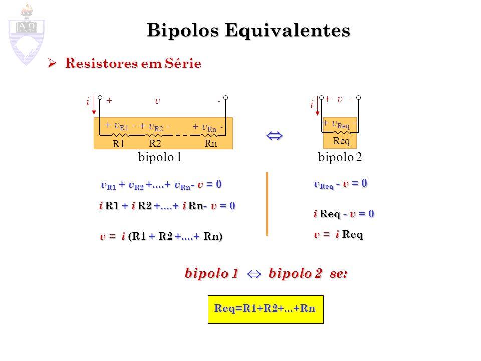 Bipolos Equivalentes Resistores em paralelo Resistores em paralelo i +v -+v - i R1 R1R2 Rn i R2 i Rn i +v -+v - Req + v Req - bipolo 1bipolo 2 v Req - v = 0 i Req - v = 0 v = i Req v = i Req i R1 + i R2 +....+ i Rn - i = 0 v R1 v R2 v Rn - i = 0 + ++....
