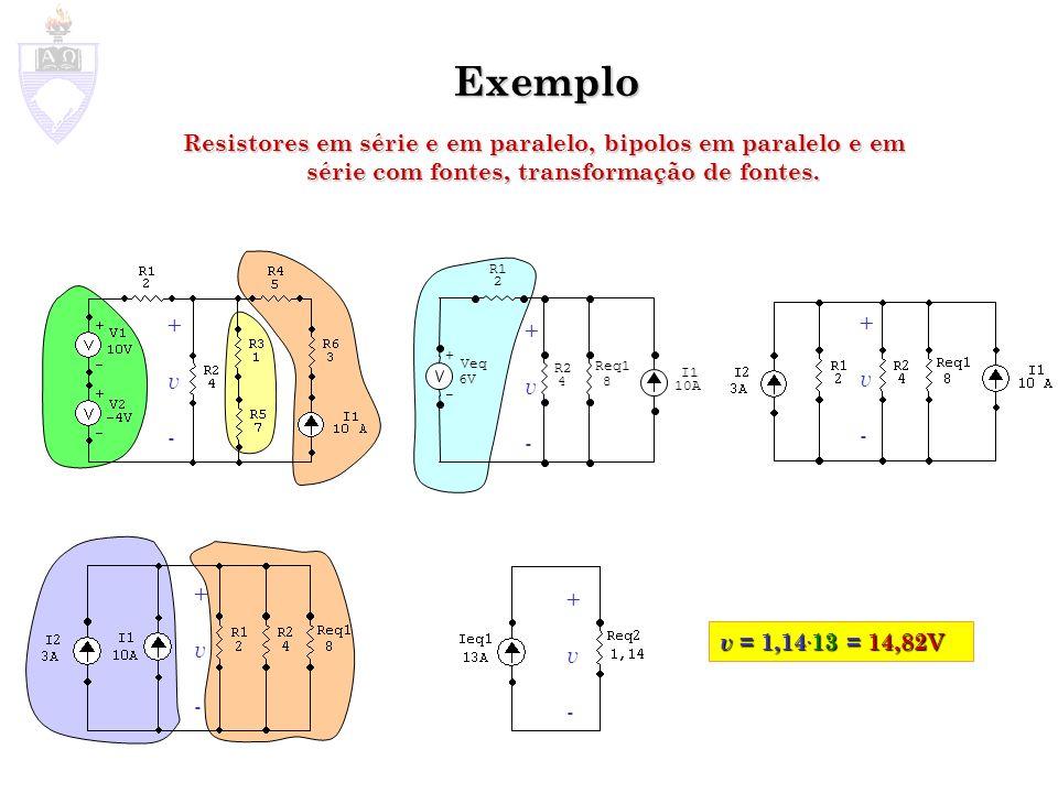 Exemplo Resistores em série e em paralelo, bipolos em paralelo e em série com fontes, transformação de fontes. I1 10A + - Veq 6V Req1 8 R2 4 R1 2 +v-+