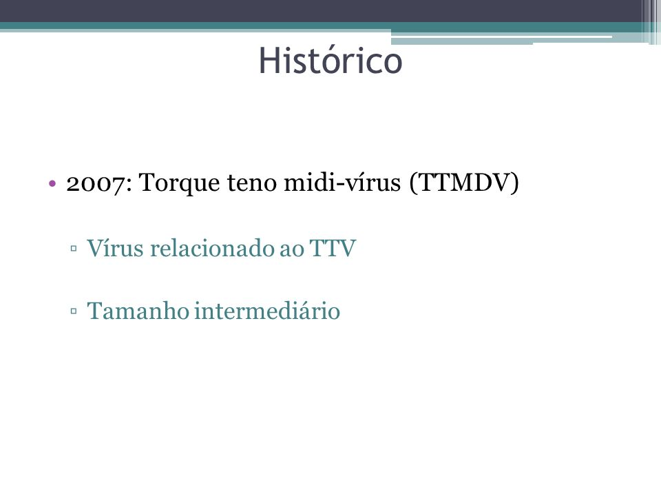 Histórico 2007: Torque teno midi-vírus (TTMDV) Vírus relacionado ao TTV Tamanho intermediário