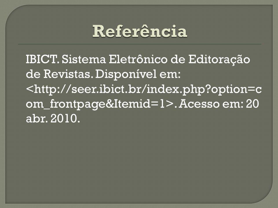 IBICT. Sistema Eletrônico de Editoração de Revistas. Disponível em:. Acesso em: 20 abr. 2010.