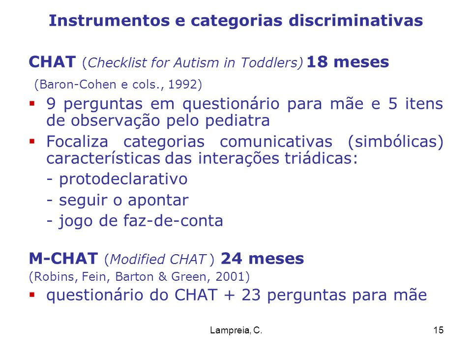 Lampreia, C.15 Instrumentos e categorias discriminativas CHAT (Checklist for Autism in Toddlers) 18 meses (Baron-Cohen e cols., 1992) 9 perguntas em q