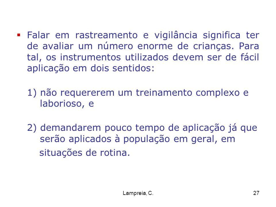 Lampreia, C.27 Falar em rastreamento e vigilância significa ter de avaliar um número enorme de crianças. Para tal, os instrumentos utilizados devem se