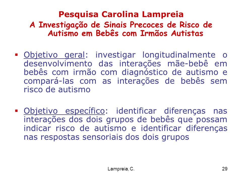Lampreia, C.29 Pesquisa Carolina Lampreia A Investigação de Sinais Precoces de Risco de Autismo em Bebês com Irmãos Autistas Objetivo geral: investiga