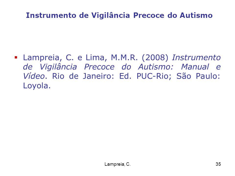 Lampreia, C.35 Instrumento de Vigilância Precoce do Autismo Lampreia, C. e Lima, M.M.R. (2008) Instrumento de Vigilância Precoce do Autismo: Manual e