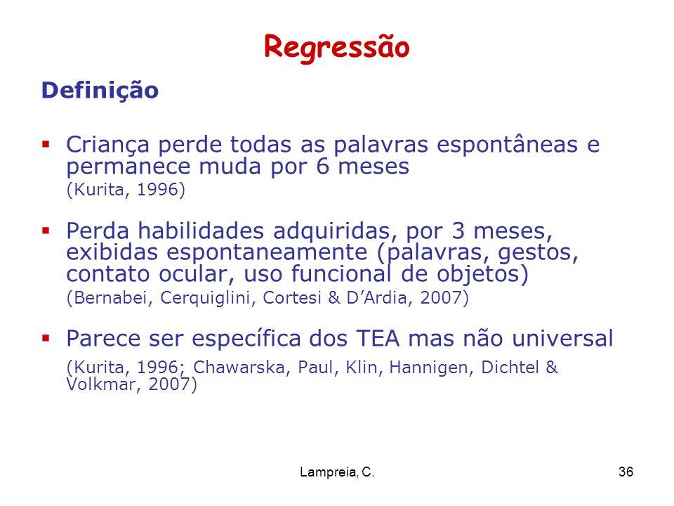 Lampreia, C.36 Regressão Definição Criança perde todas as palavras espontâneas e permanece muda por 6 meses (Kurita, 1996) Perda habilidades adquirida
