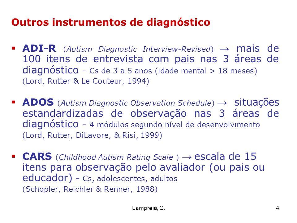 Lampreia, C.4 Outros instrumentos de diagnóstico ADI-R (Autism Diagnostic Interview-Revised) mais de 100 itens de entrevista com pais nas 3 áreas de d