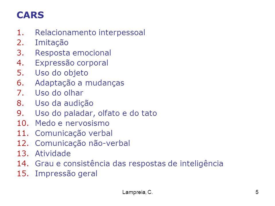 Lampreia, C.5 CARS 1.Relacionamento interpessoal 2.Imitação 3.Resposta emocional 4.Expressão corporal 5.Uso do objeto 6.Adaptação a mudanças 7.Uso do