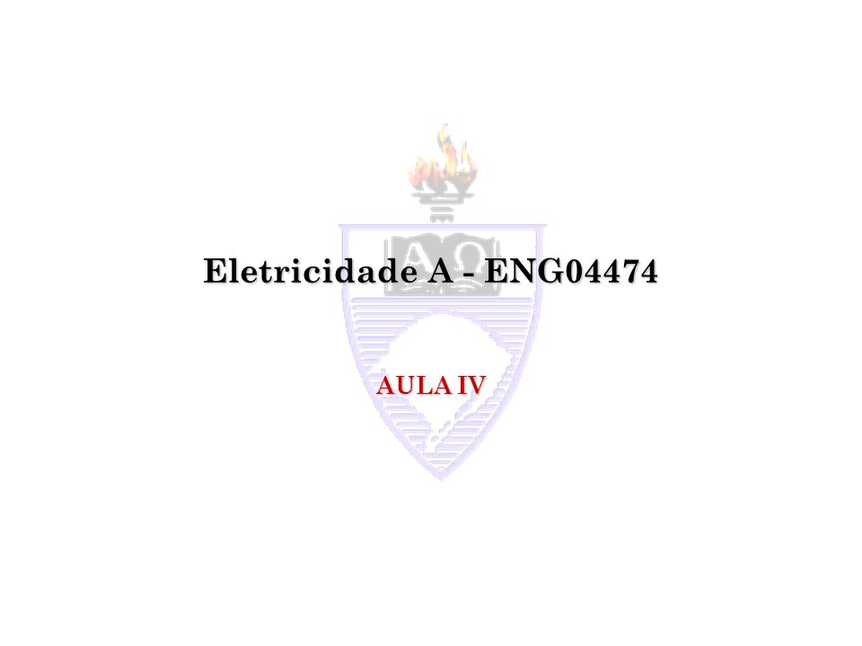 Eletricidade A - ENG04474 AULA IV