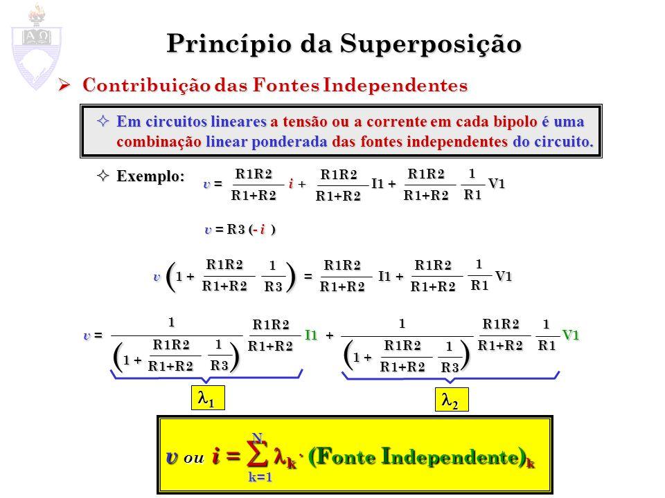 Princípio da Superposição Contribuição das Fontes Independentes Contribuição das Fontes Independentes Em circuitos lineares a tensão ou a corrente em