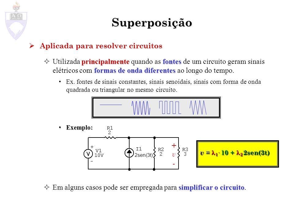 Superposição Utilizando a Superposição Utilizando a Superposição apenas uma fonteindependente tornando nulas matandotodas fontes independentes Ativar apenas uma fonte independente no circuito, tornando nulas ( matando ) todas as outras fontes independentes.