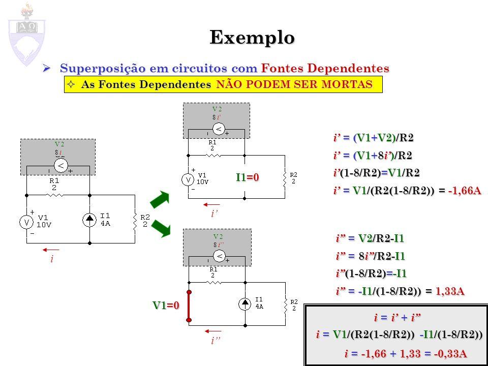 Exemplo Superposição em circuitos com Fontes Dependentes Superposição em circuitos com Fontes Dependentes As Fontes Dependentes NÃO PODEM SER MORTAS A