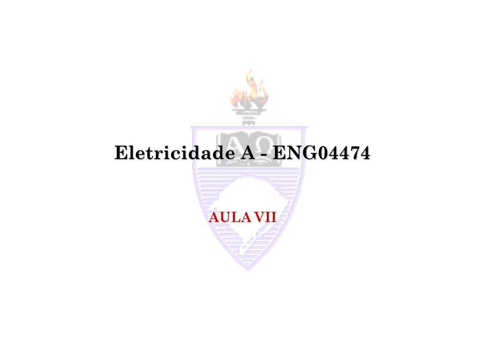 Eletricidade A - ENG04474 AULA VII