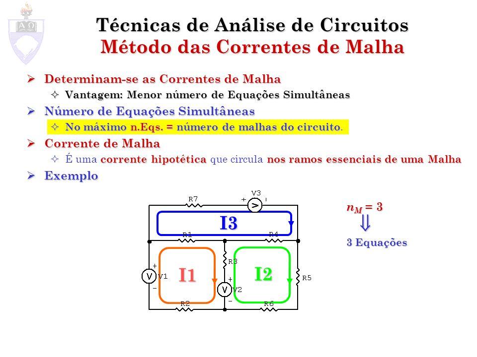 Técnicas de Análise de Circuitos Método das Correntes de Malha Determinam-se as Correntes de Malha Determinam-se as Correntes de Malha Vantagem: Menor