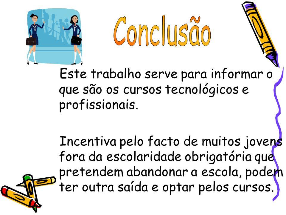 Este trabalho serve para informar o que são os cursos tecnológicos e profissionais. Incentiva pelo facto de muitos jovens fora da escolaridade obrigat