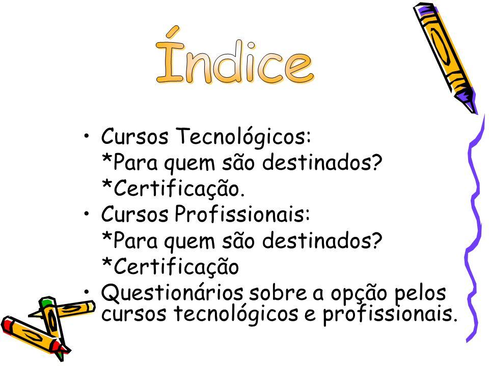 Cursos tecnológicos Os cursos tecnológicos são cursos profissionalmente qualificados; São organizados pela perspectiva da inserção do mercado de trabalho e pelo prosseguimento de estudo.