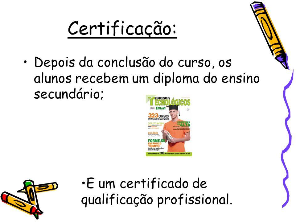 Certificação: Depois da conclusão do curso, os alunos recebem um diploma do ensino secundário; E um certificado de qualificação profissional.