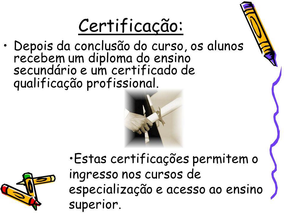 Certificação: Depois da conclusão do curso, os alunos recebem um diploma do ensino secundário e um certificado de qualificação profissional. Estas cer