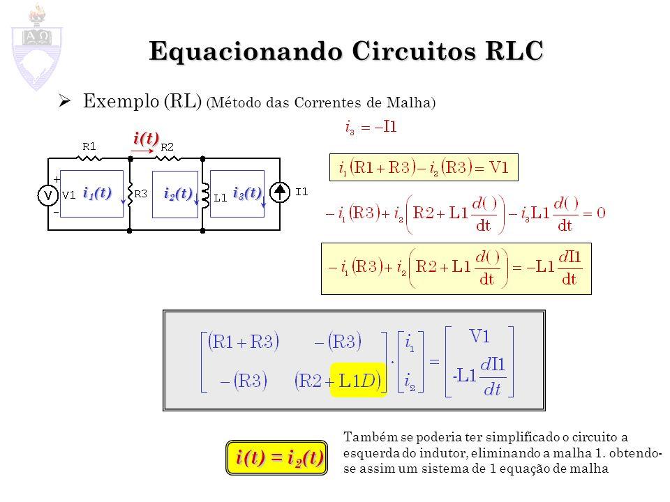 Equacionando Circuitos RLC Exemplo (RL) (Método das Correntes de Malha) i 1 (t) i 2 (t) i 3 (t) i(t) i(t) = i 2 (t) Também se poderia ter simplificado