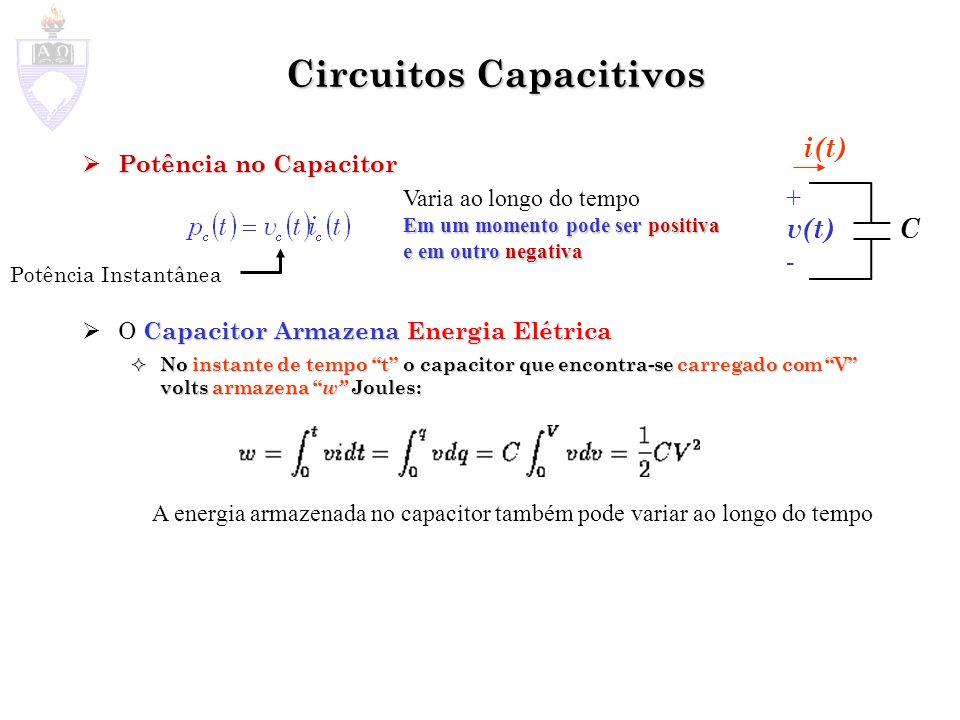 Circuitos Capacitivos Potência no Capacitor Potência no Capacitor Capacitor Armazena Energia Elétrica O Capacitor Armazena Energia Elétrica No instant