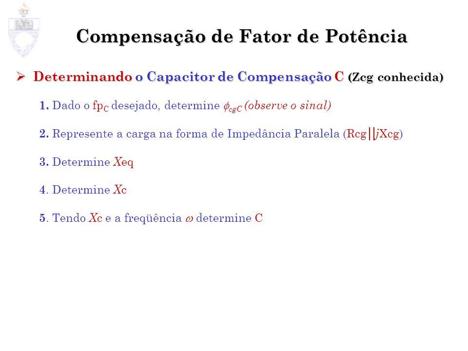 Compensação de Fator de Potência Determinando o Capacitor de Compensação C (Zcg conhecida) Determinando o Capacitor de Compensação C (Zcg conhecida) 1