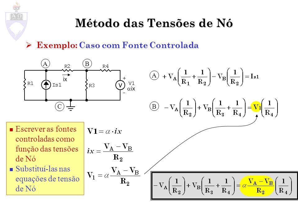 Método das Tensões de Nó Exemplo: Caso com Fonte Controlada Exemplo: Caso com Fonte Controlada ix A B C Escrever as fontes controladas como função das