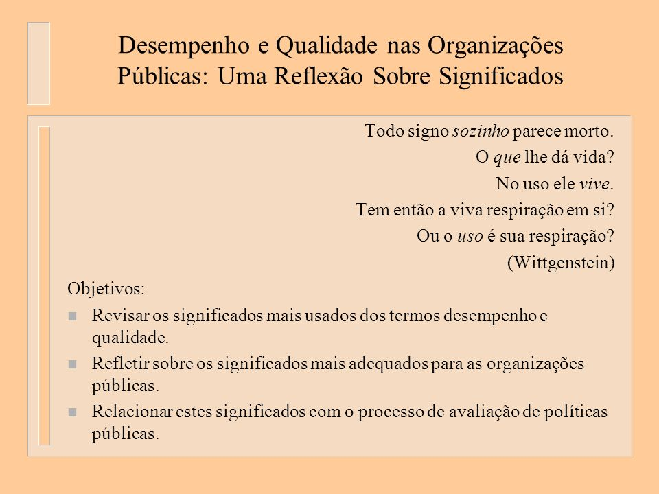 Desempenho e Qualidade nas Organizações Públicas: Uma Reflexão Sobre Significados Todo signo sozinho parece morto.