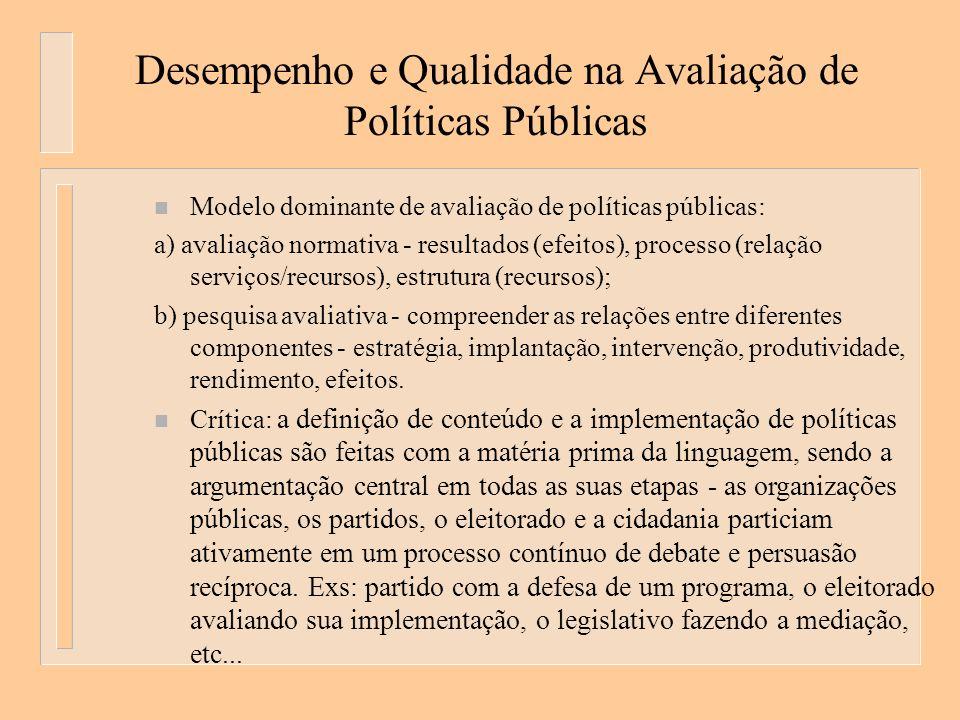 Desempenho e Qualidade na Avaliação de Políticas Públicas n Modelo dominante de avaliação de políticas públicas: a) avaliação normativa - resultados (