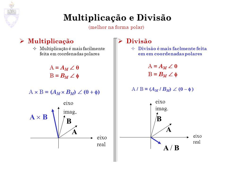 eixo real eixo imag. A B A / B Multiplicação e Divisão Multiplicação Multiplicação Multiplicação é mais facilmente feita em coordenadas polares Multip