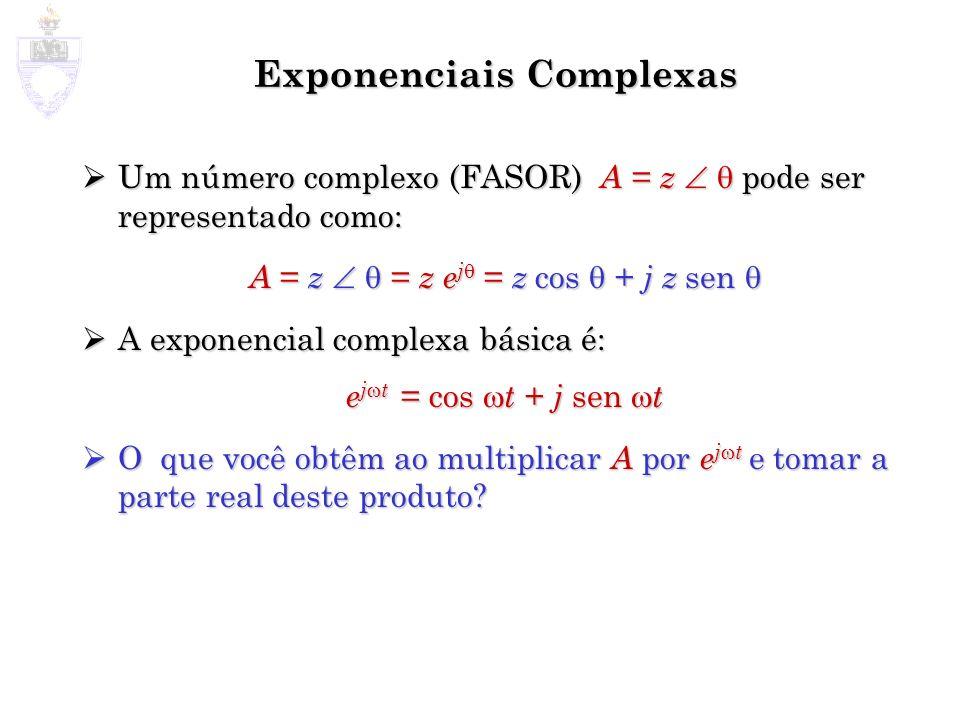Exponenciais Complexas Um número complexo (FASOR) A = z pode ser representado como: Um número complexo (FASOR) A = z pode ser representado como: A = z