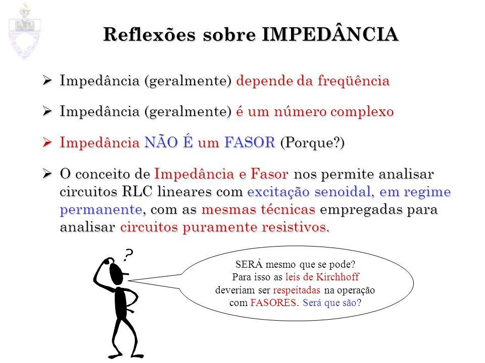 Reflexões sobre IMPEDÂNCIA Impedância (geralmente) depende da freqüência Impedância (geralmente) depende da freqüência Impedância (geralmente) é um nú