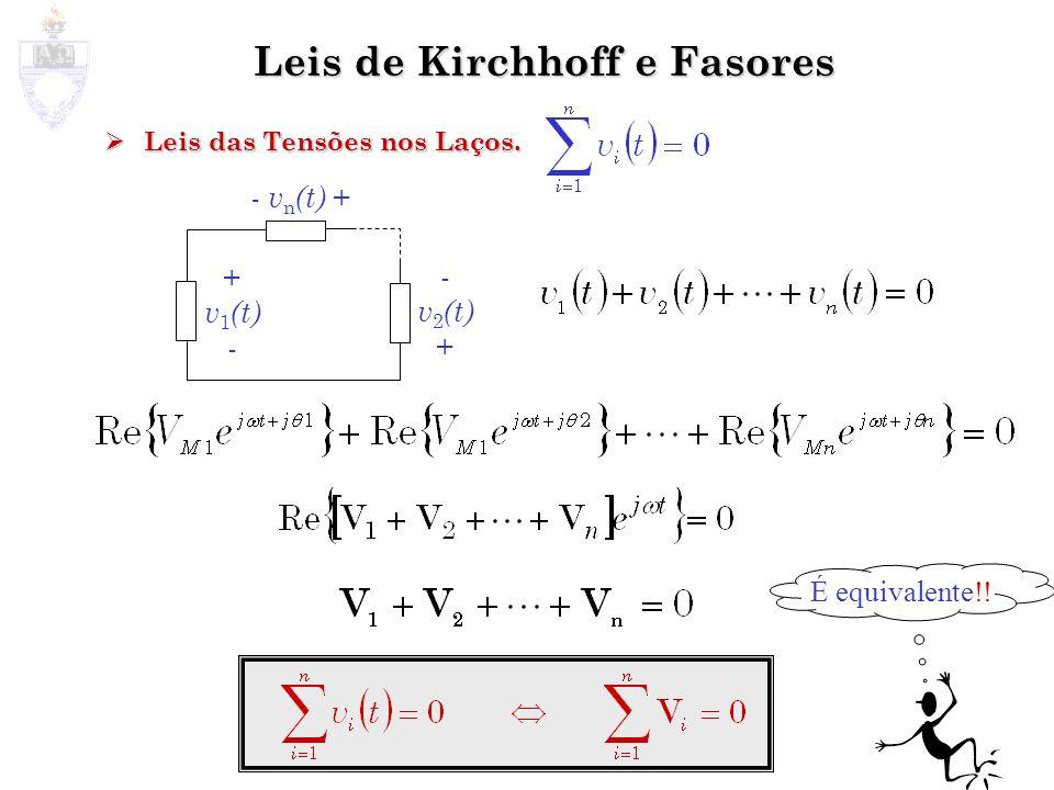 Leis de Kirchhoff e Fasores Leis das Tensões nos Laços. Leis das Tensões nos Laços. + v 1 (t) - v 2 (t) + - v n (t) + É equivalente!!