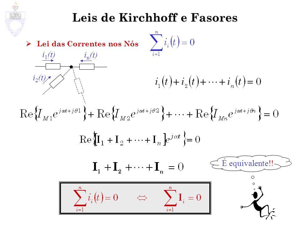 Leis de Kirchhoff e Fasores Lei das Correntes nos Nós Lei das Correntes nos Nós i 1 (t) i n (t) i 2 (t) É equivalente!!
