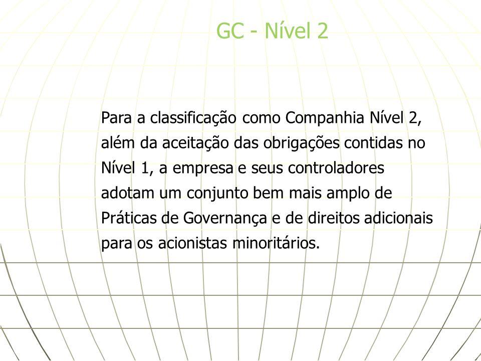 GC - Nível 2 Para a classificação como Companhia Nível 2, além da aceitação das obrigações contidas no Nível 1, a empresa e seus controladores adotam