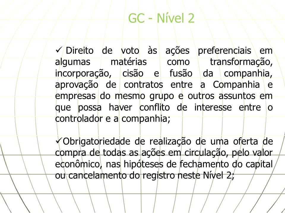 GC - Nível 2 Direito de voto às ações preferenciais em algumas matérias como transformação, incorporação, cisão e fusão da companhia, aprovação de con