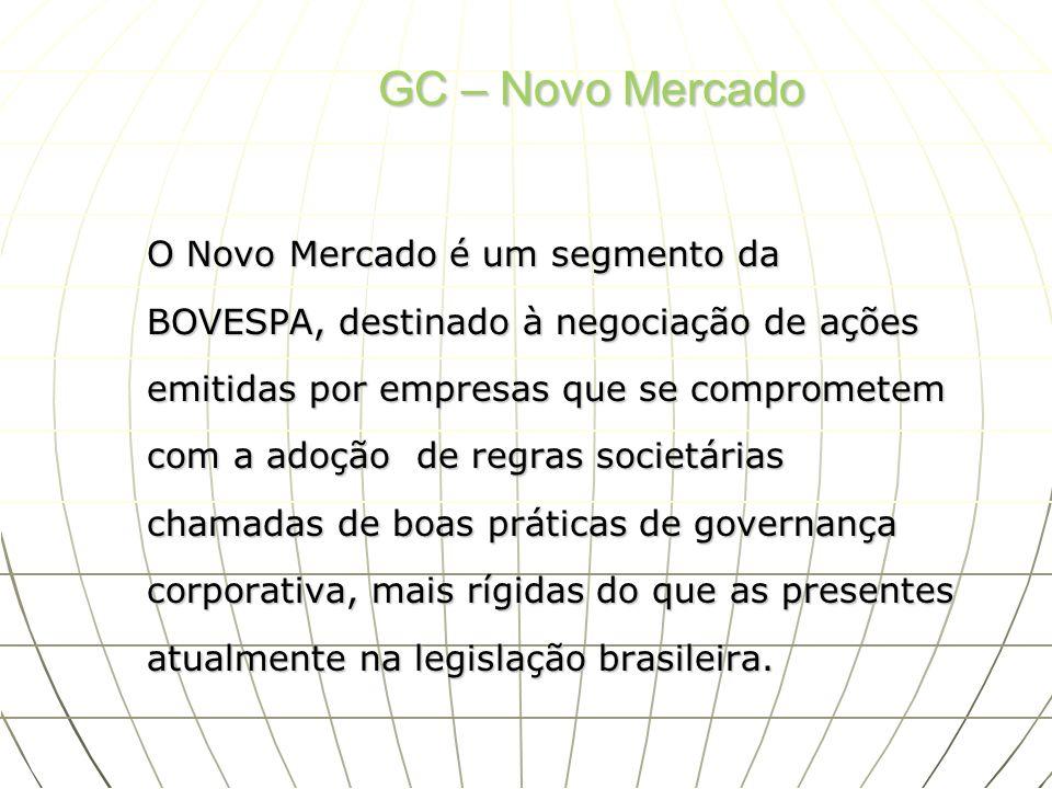 GC – Novo Mercado O Novo Mercado é um segmento da BOVESPA, destinado à negociação de ações emitidas por empresas que se comprometem com a adoção de re