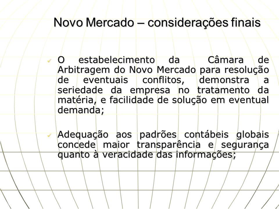 Novo Mercado – considerações finais O estabelecimento da Câmara de Arbitragem do Novo Mercado para resolução de eventuais conflitos, demonstra a serie