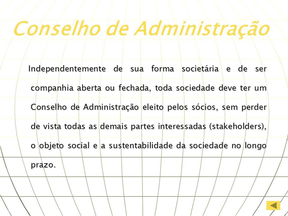 Independentemente de sua forma societária e de ser companhia aberta ou fechada, toda sociedade deve ter um Conselho de Administração eleito pelos sóci