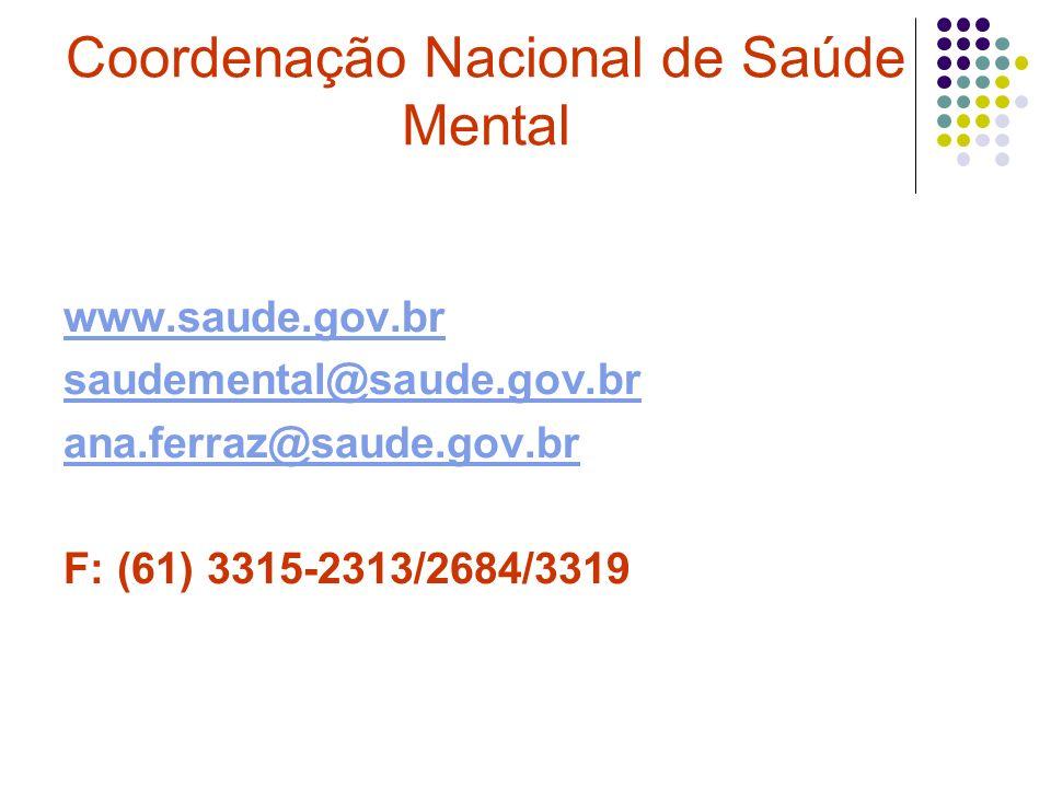 Coordenação Nacional de Saúde Mental www.saude.gov.br saudemental@saude.gov.br ana.ferraz@saude.gov.br F: (61) 3315-2313/2684/3319