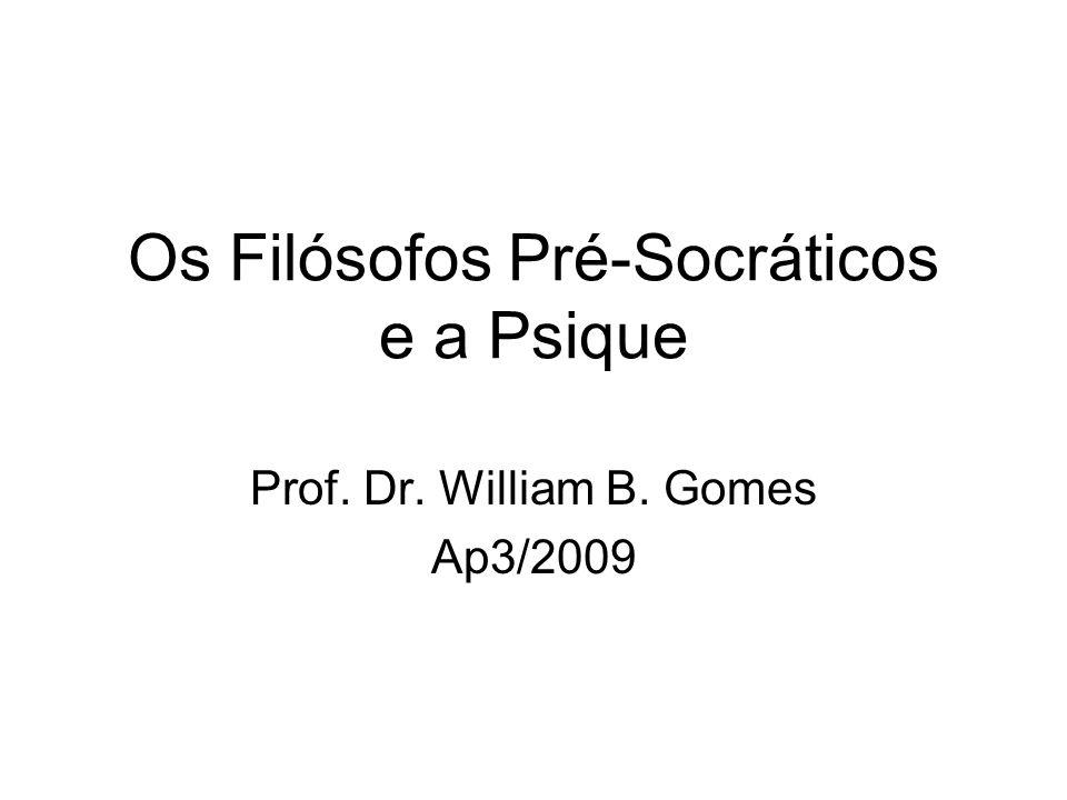Os Filósofos Pré-Socráticos e a Psique Prof. Dr. William B. Gomes Ap3/2009