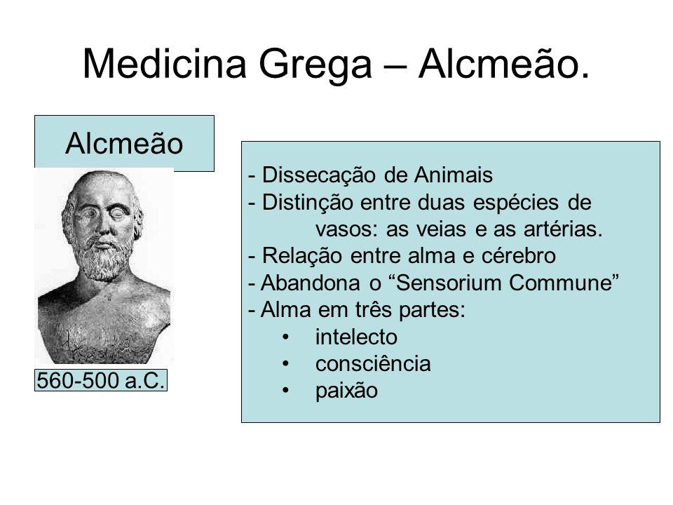 Medicina Grega – Alcmeão. Alcmeão - Dissecação de Animais - Distinção entre duas espécies de vasos: as veias e as artérias. - Relação entre alma e cér