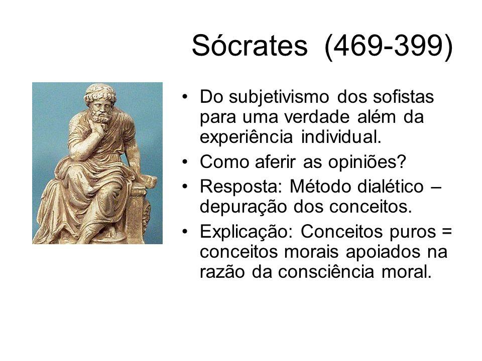 Sócrates (469-399) Do subjetivismo dos sofistas para uma verdade além da experiência individual. Como aferir as opiniões? Resposta: Método dialético –