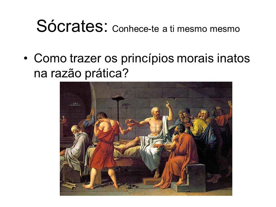 Sócrates: Conhece-te a ti mesmo mesmo Como trazer os princípios morais inatos na razão prática?