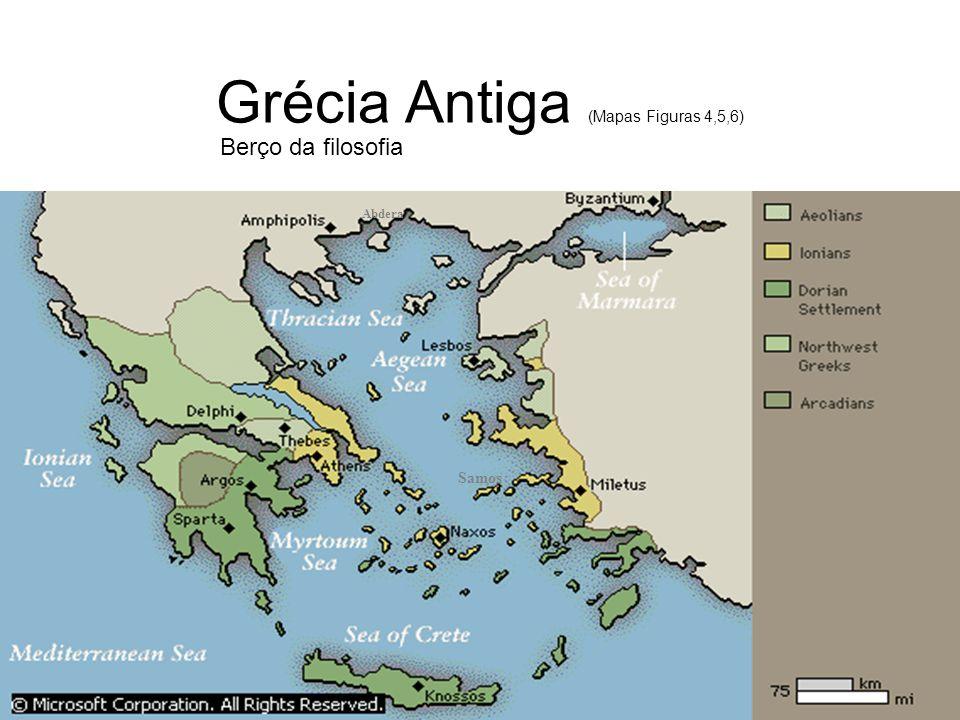 Grécia Antiga (Mapas Figuras 4,5,6) Samos Abdera Berço da filosofia