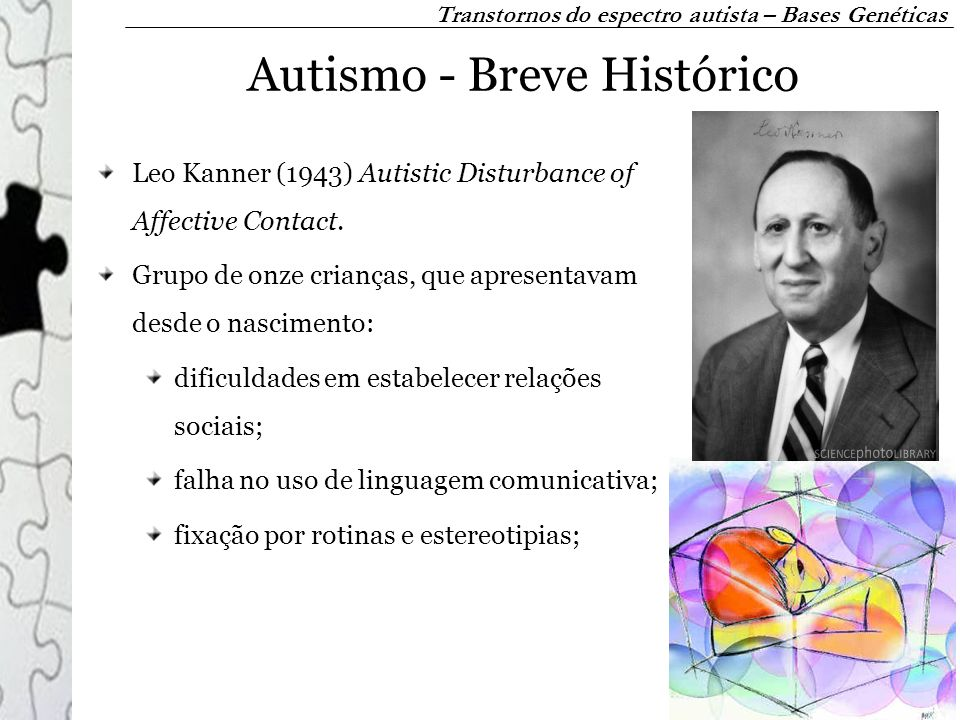 Autismo - Breve Histórico Leo Kanner (1943) Autistic Disturbance of Affective Contact.