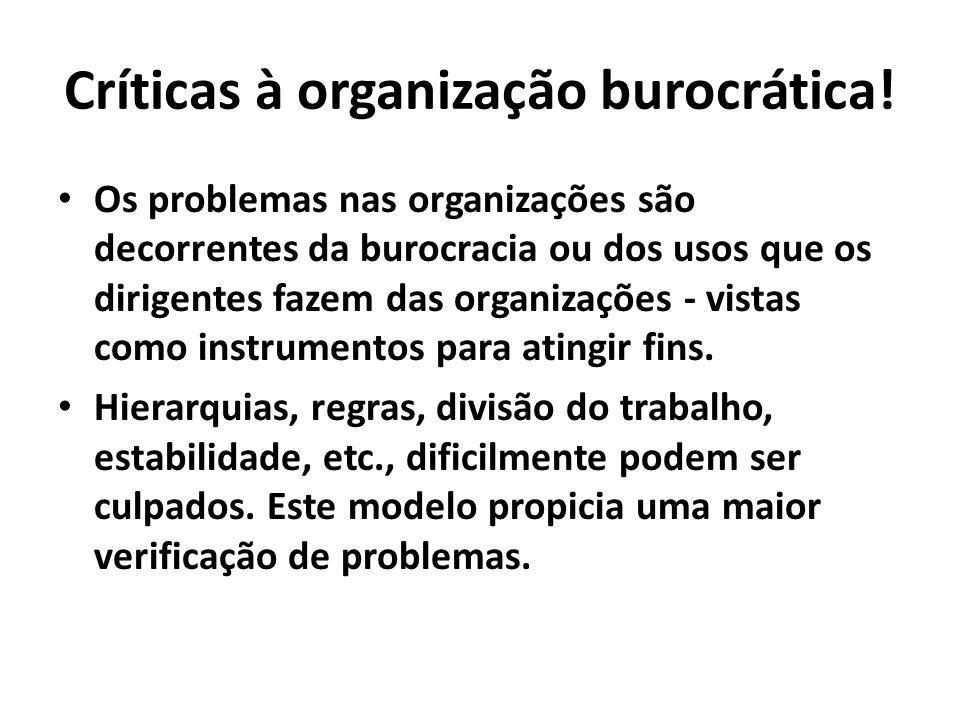 Críticas à organização burocrática! Os problemas nas organizações são decorrentes da burocracia ou dos usos que os dirigentes fazem das organizações -